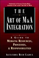 The Art of M&A Integration: A Guide to Merging Resources, Processes and Responsibilities (Art of M & A)