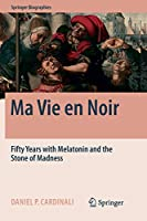 Ma Vie en Noir: Fifty Years with Melatonin and the Stone of Madness (Springer Biographies)