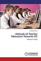 Attitude of Teacher Educators Towards Ict