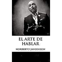 El Arte de Hablar: Transforma a tu audiencia. Transfórmate a ti. (Spanish Edition)