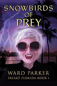 SNOWBIRDS OF PREY (Freaky Florida Book 1) by [Parker, Ward]