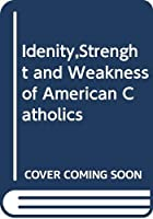 Idenity,Strenght and Weakness of American Catholics