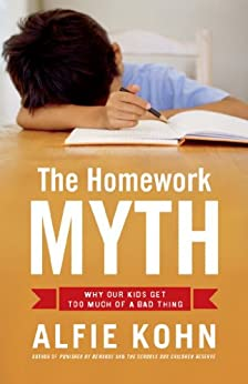 [Kohn, Alfie]のThe Homework Myth: Why Our Kids Get Too Much of a Bad Thing (English Edition)
