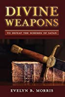 Divine Weapons: To Defeat The Schemes of Satan