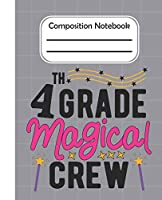4th Grade Magical crew - Composition Notebook: College Composition Blank Lined Notebook For Teens Students/Home Work Notebook/College Subject Notebooks/lined Composition Notebook