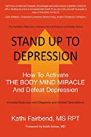 Stand Up to Depression: How To Activate THE BODY MIND MIRACLE and Defeat Depression