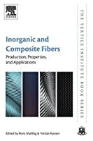 Inorganic and Composite Fibers: Production, Properties, and Applications (The Textile Institute Book Series)