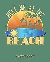 Meet Me At The Beach Sketchbook: Blank Drawing Surfer Sketchpad