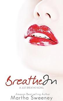 Breathe In (Just Breathe Book 1) by [Sweeney, Martha]
