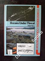 Oceans Under Threat (Considering Conservation Series)