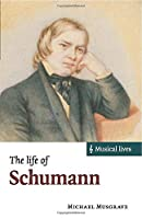 The Life of Schumann (Musical Lives)