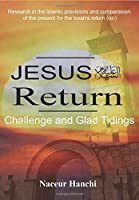 Jesus Return: RESEARSH IN THE ISLAMIC PROVISIONS AND COMPARASION OF THE PRESENT FOR THE ISSAS 'S RETURN