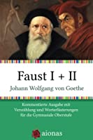 Faust I + II: Kommentierte Ausgabe mit Verszaehlung und Worterklaerungen fuer die Gymnasiale Oberstufe