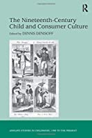 The Nineteenth-Century Child and Consumer Culture (Studies in Childhood, 1700 to the Present)