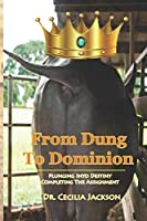 From Dung To Dominion: Plunging Into Destiny, Completing The Assignment