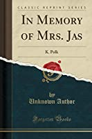 In Memory of Mrs. Jas: K. Polk (Classic Reprint)