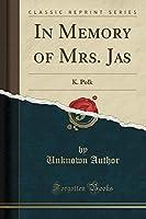 In Memory of Mrs. Jas: K. Polk (Classic Reprint)