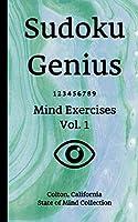 Sudoku Genius Mind Exercises Volume 1: Colton, California State of Mind Collection