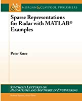 Sparse Representations for Radar with MATLAB Examples (Synthesis Lectures on Algorithms and Software in Engineering)