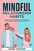 Mindful Relationship Habits: The Most Important Principles to Improve Your Relationship and Grow Reciprocal Empathy (Meditation Mastery)
