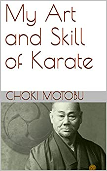 [Motobu, Choki]のMy Art and Skill of Karate (Ryukyu Bugei Book 3) (English Edition)