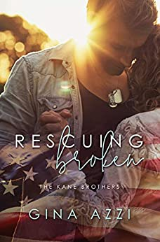 Rescuing Broken: A Military Romance (The Kane Brothers Book 1) by [Azzi, Gina]