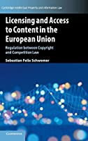 Licensing and Access to Content in the European Union: Regulation between Copyright and Competition Law (Cambridge Intellectual Property and Information Law)