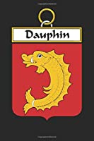 Dauphin: Dauphin Coat of Arms and Family Crest Notebook Journal (6 x 9 - 100 pages)
