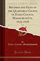 Records and Files of the Quarterly Courts of Essex County, Massachusetts, 1675-1678, Vol. 6 (Classic Reprint)