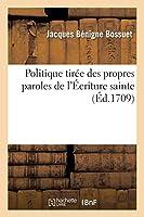 Politique Tirée Des Propres Paroles de l'Écriture Sainte. a Monseigneur Le Dauphin (Sciences Sociales)