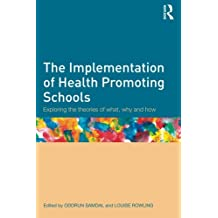 The Implementation of Health Promoting Schools: Exploring the theories of what, why and how