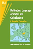 Motivation, Language Attitudes And Globalisation: A Hungarian Perspective (Second Language Acquisition)