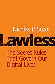 Lawless: The Secret Rules That Govern our Digital Lives by [Suzor, Nicolas P.]