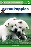 Pup-Pup-Puppies (Penguin Young Readers, Level 2) by Bonnie Bader(2014-03-20)