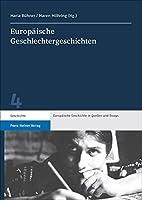 Europaische Geschlechtergeschichten (Europaische Geschichte in Quellen Und Essays)