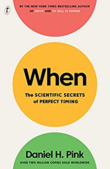 When: The Scientific Secrets of Perfect Timing by [Pink, Daniel H]
