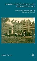 Women Educators in the Progressive Era: The Women behind Dewey's Laboratory School