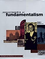 Encyclopedia of Fundamentalism (Religion and Society)
