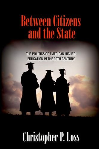 Download Between Citizens and the State: The Politics of American Higher Education in the 20th Century (Politics and Society in Twentieth-Century America) 0691148279