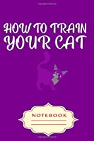HOW TO TRAIN YOUR CAT: Notebooks are a very essential part for taking notes, as a diary, writing thoughts and inspirations, tracking your goals,for homework, planning and organizing.