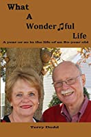 What a Wonderful Life: A Year or so in the Life of an 80-Year Old