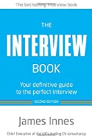 The Interview Book: Your definitive guide to the perfect interview (2nd Edition)