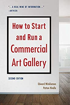 How to Start and Run a Commercial Art Gallery (Second Edition) by [Winkleman, Edward, Hindle, Patton]