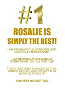 ROSALIE IS SIMPLY THE BEST AFFIRMATIONS WORKBOOK Positive Affirmations Workbook Includes: Mentoring Questions, Guidance, Supporting You