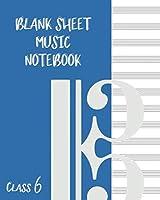 Blank Sheet Music Composition Manuscript Staff Paper Art Music CLASS 6 Notebook Blue Cover: Sheet Music Notebook / Journal Gift, 100 Pages, 8x10, Soft Cover, Matte Finish