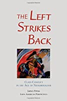 The Left Strikes Back: Class And Conflict In The Age Of Neoliberalism (Latin American Perspectives Series)