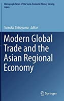 Modern Global Trade and the Asian Regional Economy (Monograph Series of the Socio-Economic History Society, Japan)