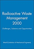 Radioactive Waste Management 2000: Challenges, Solutions and Opportunities (IMechE Event Publications)