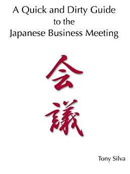[Silva, Tony]のA Quick and Dirty Guide to the  Japanese Business Meeting (English Edition)