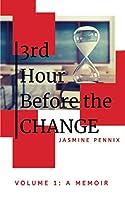 3rd Hour Before The Change: Volume 1: A Memoir